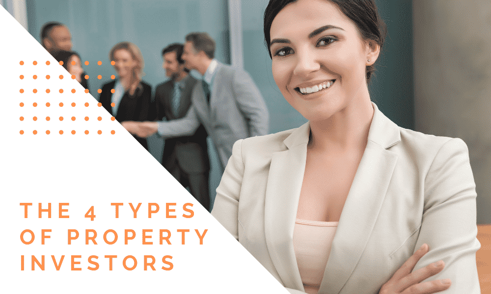 There Are 4 Types Of Property Investors…Which one are you?